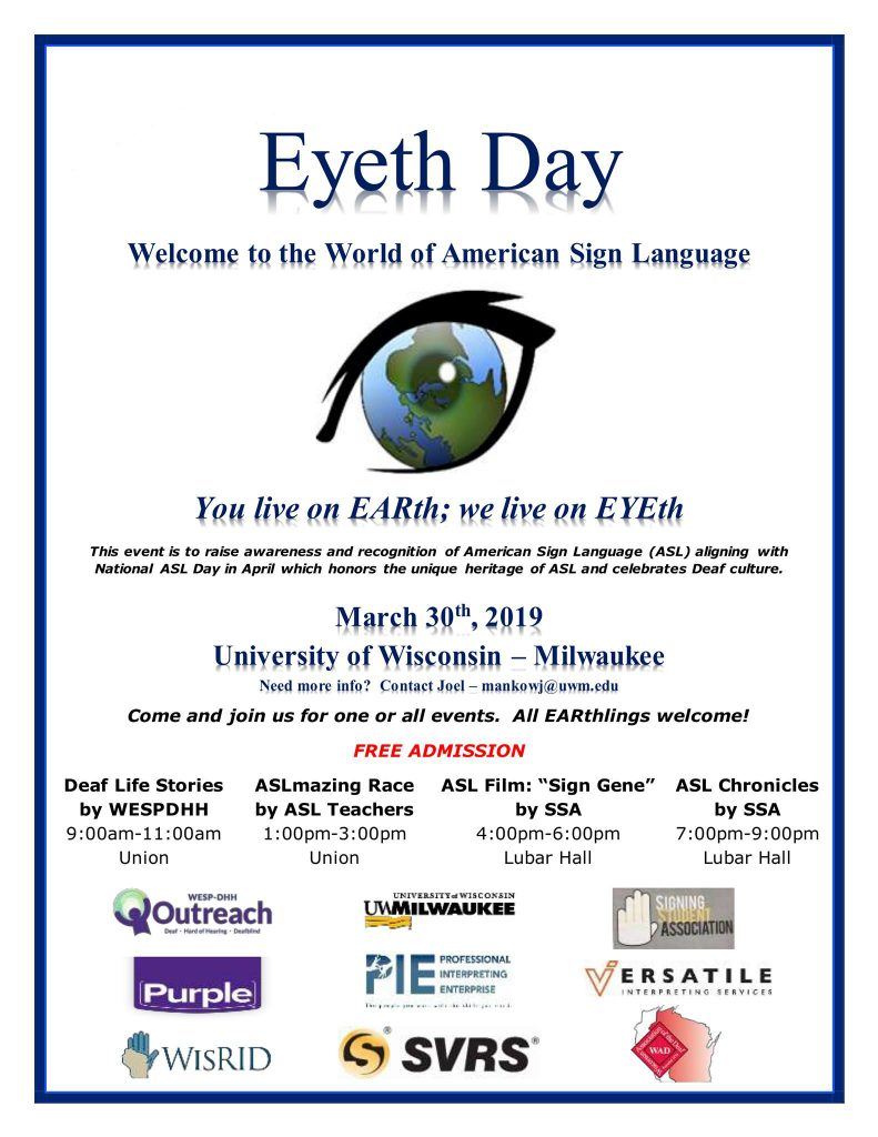 Information flyer for Eyeth Day. Includes an illustration of an eye with the world superimposed over the iris, as well as the logos for Outreach Services, UW-Milwaukee, Signing Student Association, Purple, Professional Interpreting Enterprise, Versatile Interpreting Services, WisRID, Sorenson VRS, and Wisconsin Association of the Deaf. The text included on the flyer is below.